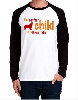 The Perfect Child Is A Border Collie Long-sleeve Raglan T-Shirt