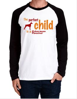 The Perfect Child Is A Doberman Pinscher Long-sleeve Raglan T-Shirt