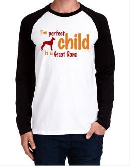 The Perfect Child Is A Great Dane Long-sleeve Raglan T-Shirt