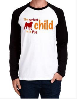 The Perfect Child Is A Pug Long-sleeve Raglan T-Shirt