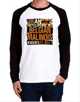 ... My Belgian Malinois Knows It All !!! Long-sleeve Raglan T-Shirt