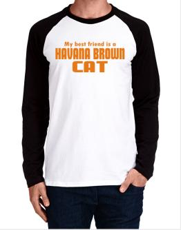 My Best Friend Is A Havana Brown Long-sleeve Raglan T-Shirt