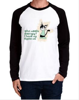 Who Needs Therapy? I Have My Egyptian Mau Long-sleeve Raglan T-Shirt