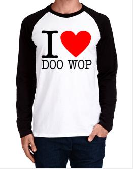 I Love Doo Wop Long-sleeve Raglan T-Shirt