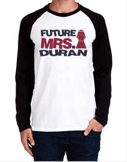 Future Mrs. Duran Long-sleeve Raglan T-Shirt