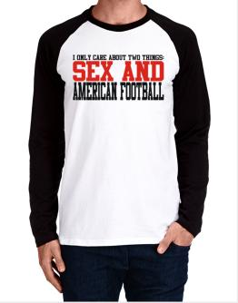 I Only Care About 2 Things : Sex And American Football Long-sleeve Raglan T-Shirt