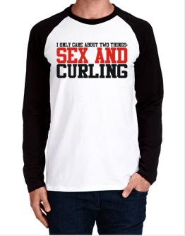I Only Care About 2 Things : Sex And Curling Long-sleeve Raglan T-Shirt