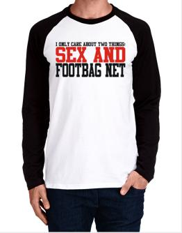 I Only Care About 2 Things : Sex And Footbag Net Long-sleeve Raglan T-Shirt