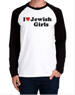 I Love Jewish Girls Long-sleeve Raglan T-Shirt