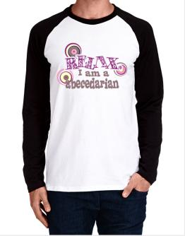 Relax, I Am An Abecedarian Long-sleeve Raglan T-Shirt