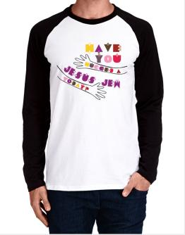 Have You Hugged A Jesus Jew Today? Long-sleeve Raglan T-Shirt