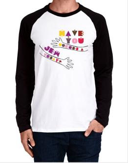 Have You Hugged A Jew Today? Long-sleeve Raglan T-Shirt