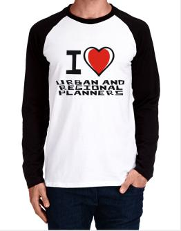 I Love Urban And Regional Planners Long-sleeve Raglan T-Shirt