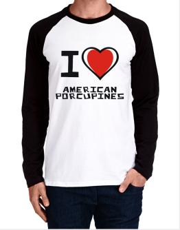 I Love American Porcupines Long-sleeve Raglan T-Shirt