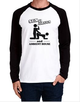 Sex & Drugs And Ambient House Long-sleeve Raglan T-Shirt