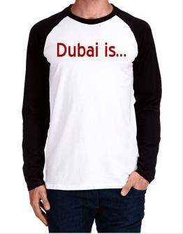 Dubai Is Long-sleeve Raglan T-Shirt
