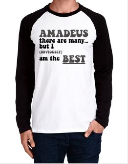 Amadeus There Are Many... But I (obviously) Am The Best Long-sleeve Raglan T-Shirt