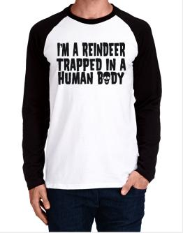 I Am Reindeer Trapped In A Human Body Long-sleeve Raglan T-Shirt