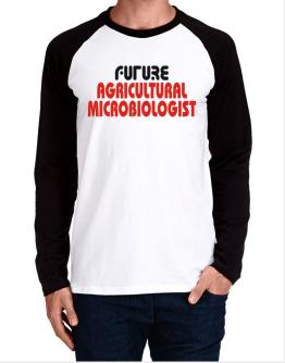 Future Agricultural Microbiologist Long-sleeve Raglan T-Shirt