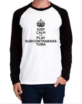 Keep calm and play Subcontrabass Tuba Long-sleeve Raglan T-Shirt