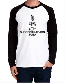 Keep calm and play Subcontrabass Tuba - silhouette Long-sleeve Raglan T-Shirt