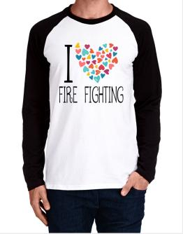 I love Fire Fighting colorful hearts Long-sleeve Raglan T-Shirt