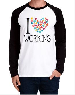 I love Working colorful hearts Long-sleeve Raglan T-Shirt