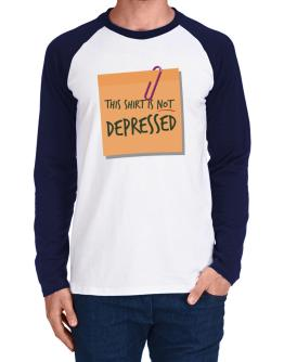 This Shirt Is Not Depressed Long-sleeve Raglan T-Shirt