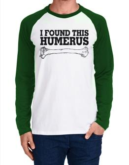 I found this humerus Long-sleeve Raglan T-Shirt