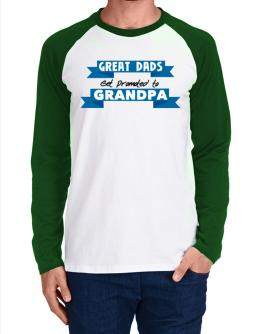 Great Dads get promoted to Grandpa Long-sleeve Raglan T-Shirt
