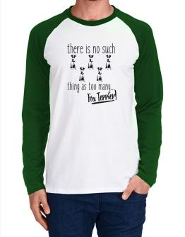There is no such thing as too many Fox Terrier Long-sleeve Raglan T-Shirt