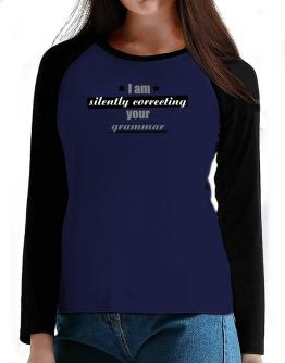 I am silently correcting your grammar T-Shirt - Raglan Long Sleeve-Womens