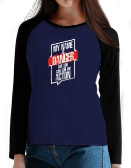 My name is danger but you can call me Acton 2 T-Shirt - Raglan Long Sleeve-Womens