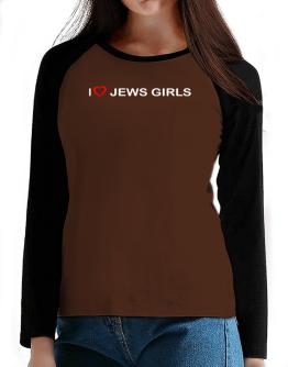 I love Jews Girls T-Shirt - Raglan Long Sleeve-Womens