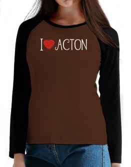 I love Acton cool style T-Shirt - Raglan Long Sleeve-Womens
