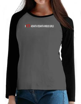 I love Advaita Vedanta Hindus Girls T-Shirt - Raglan Long Sleeve-Womens