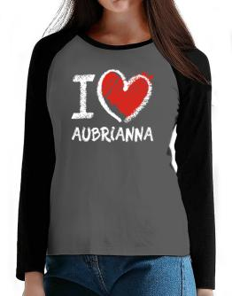 I love Aubrianna chalk style T-Shirt - Raglan Long Sleeve-Womens