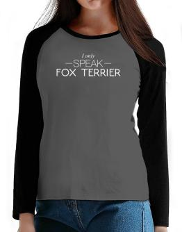 I only speak Fox Terrier T-Shirt - Raglan Long Sleeve-Womens