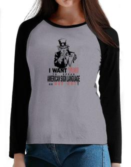 I Want You To Speak American Sign Language Or Get Out! T-Shirt - Raglan Long Sleeve-Womens