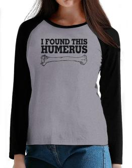 I found this humerus T-Shirt - Raglan Long Sleeve-Womens
