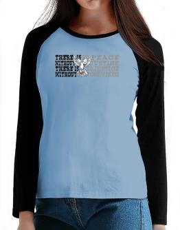 There Is No Peace Without Justice. There Is No Justice Without Forgiveness T-Shirt - Raglan Long Sleeve-Womens