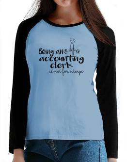Being a Accounting Clerk is not for wimps T-Shirt - Raglan Long Sleeve-Womens