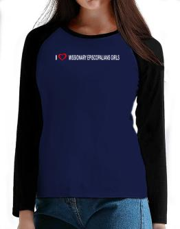 I love Missionary Episcopalians Girls T-Shirt - Raglan Long Sleeve-Womens