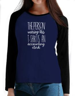 The person wearing this t-shirt is a Accounting Clerk 2 T-Shirt - Raglan Long Sleeve-Womens