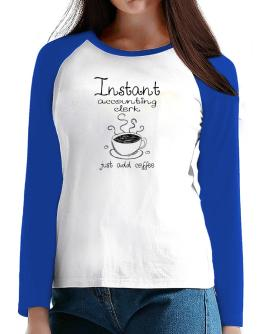 Instant Accounting Clerk just add coffee T-Shirt - Raglan Long Sleeve-Womens