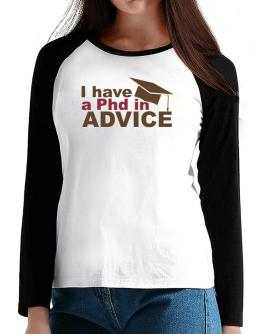 I Have A Phd In Advice T-Shirt - Raglan Long Sleeve-Womens