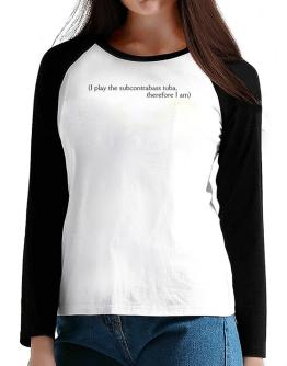 I Play The Subcontrabass Tuba, Therefore I Am T-Shirt - Raglan Long Sleeve-Womens