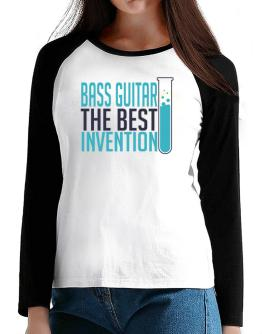 Bass Guitar The Best Invention T-Shirt - Raglan Long Sleeve-Womens