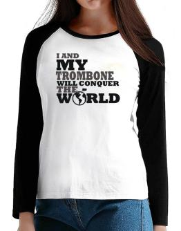I And My Trombone Will Conquer The World T-Shirt - Raglan Long Sleeve-Womens