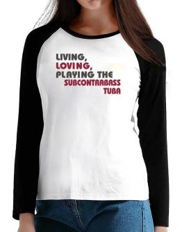 Living Loving Playing The Subcontrabass Tuba T-Shirt - Raglan Long Sleeve-Womens